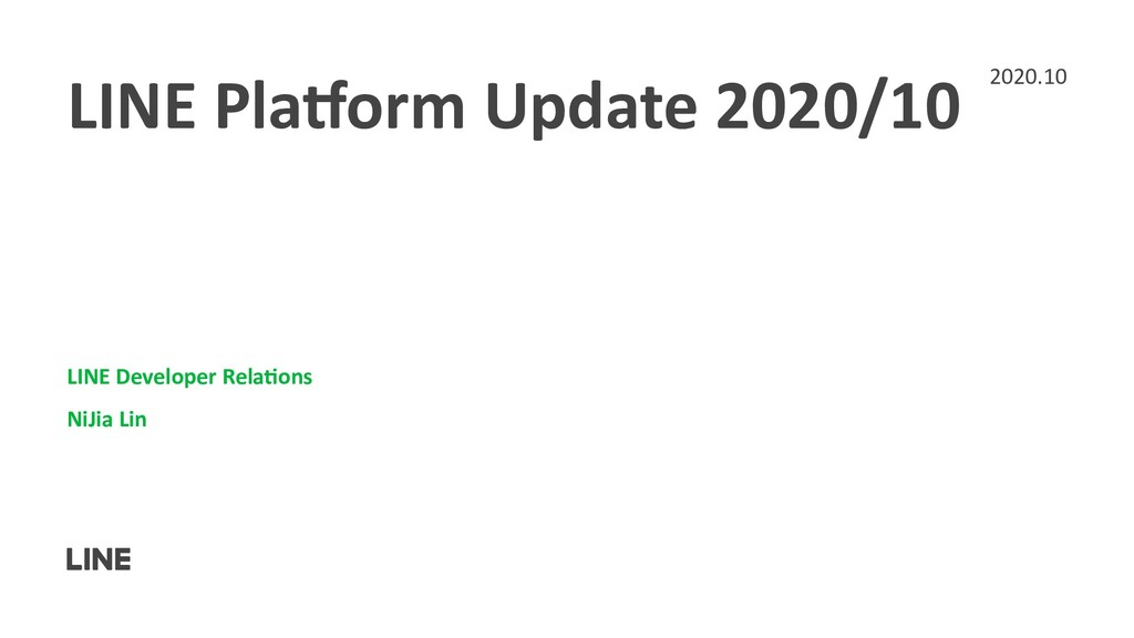 LINE Pla)orm Update 2020/10 LINE Developer Rela...