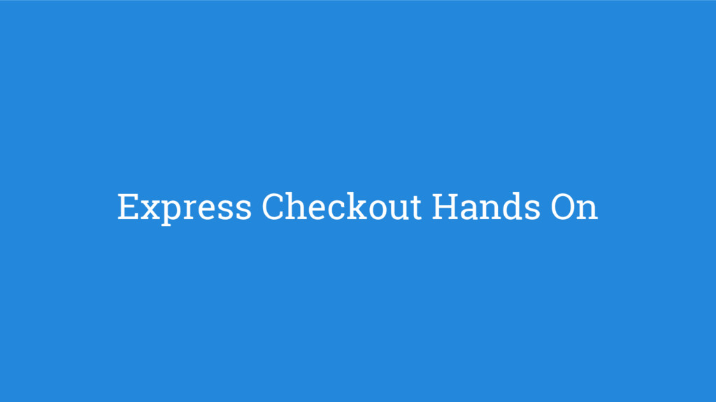 Express Checkout Hands On