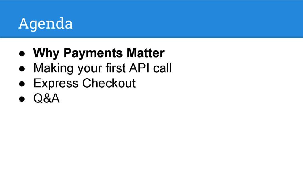 Agenda ● Why Payments Matter ● Making your firs...