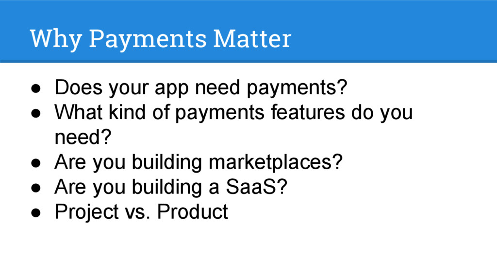 Why Payments Matter ● Does your app need paymen...