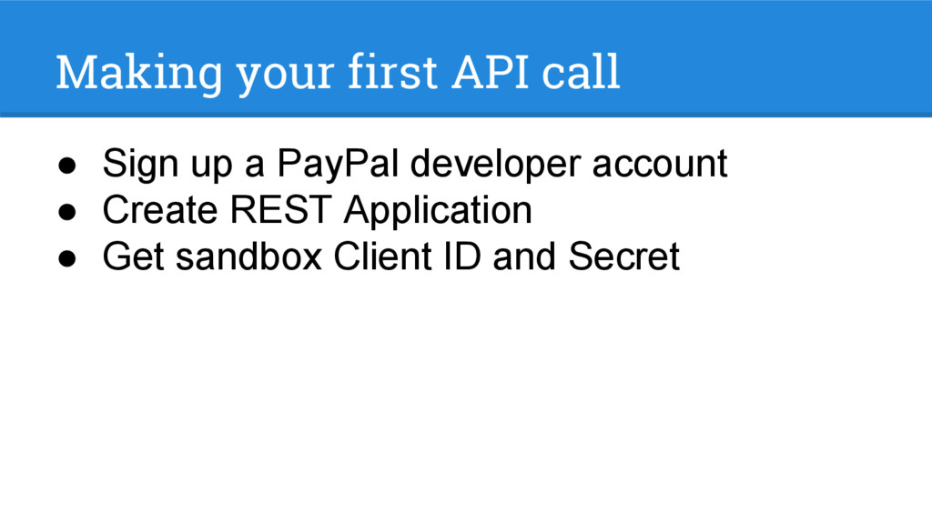 Making your first API call ● Sign up a PayPal d...