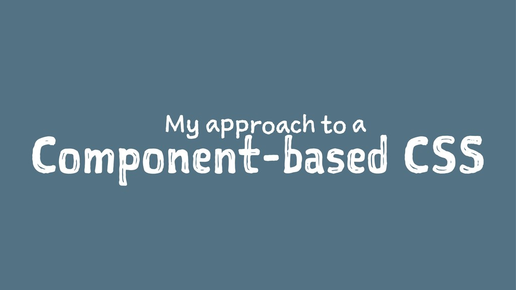 My approach to a Component-based CSS
