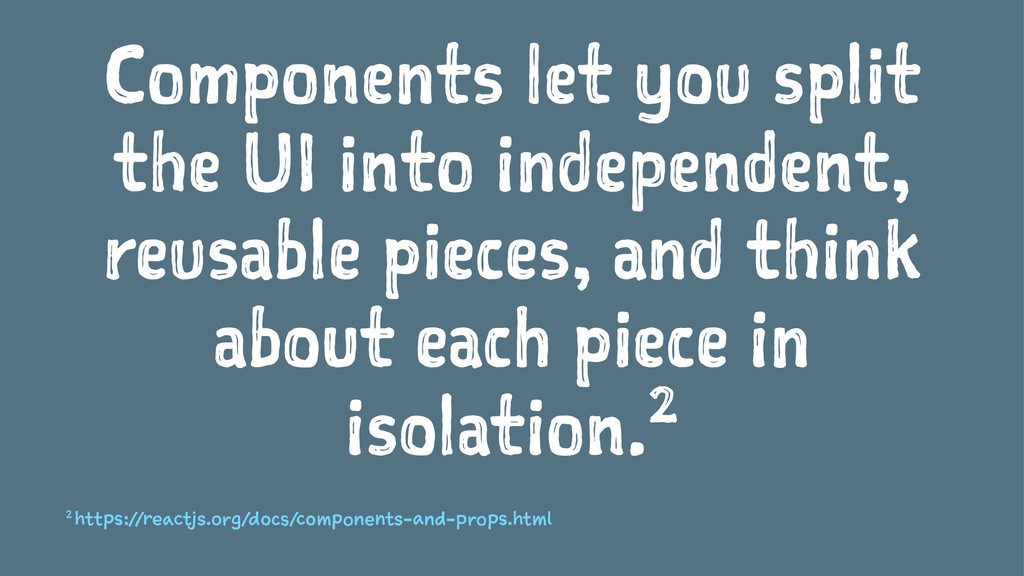 Components let you split the UI into independen...
