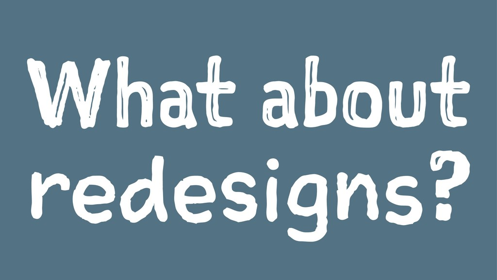 What about redesigns?