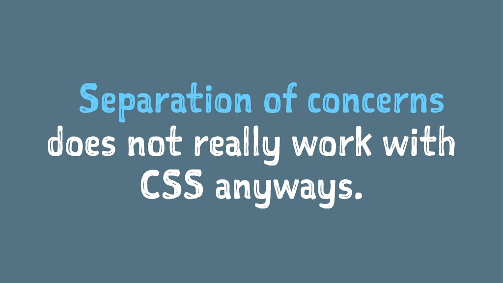 Separation of concerns does not really work wit...