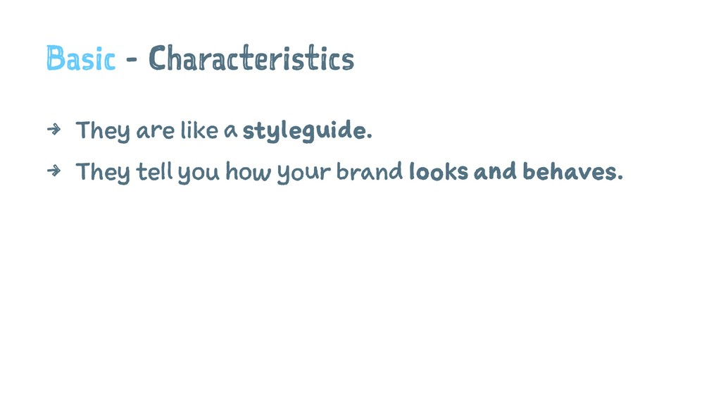 Basic - Characteristics 4 They are like a style...