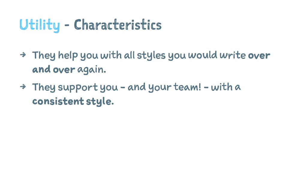 Utility - Characteristics 4 They help you with ...