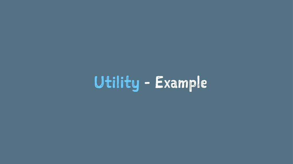 Utility - Example