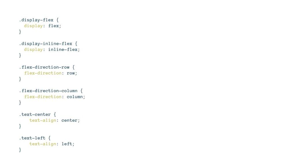 .display-flex { display: flex; } .display-inlin...