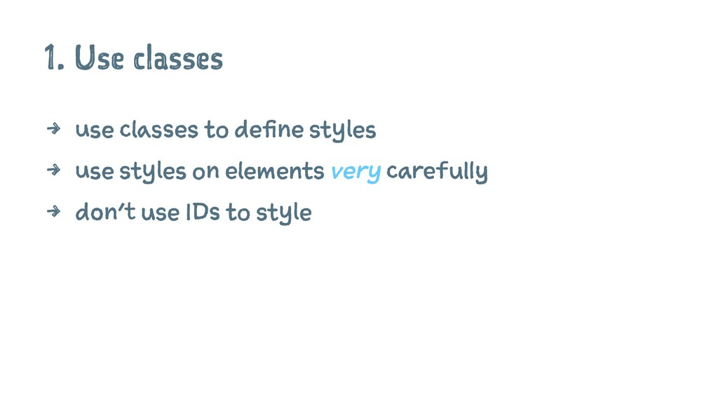 1. Use classes 4 use classes to define styles 4...