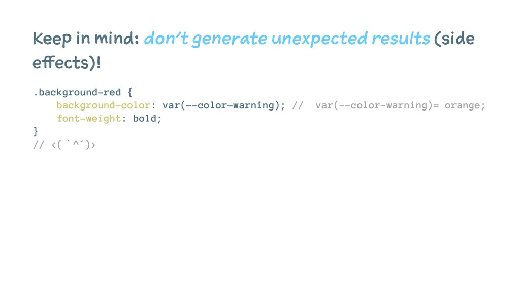 Keep in mind: don't generate unexpected results...