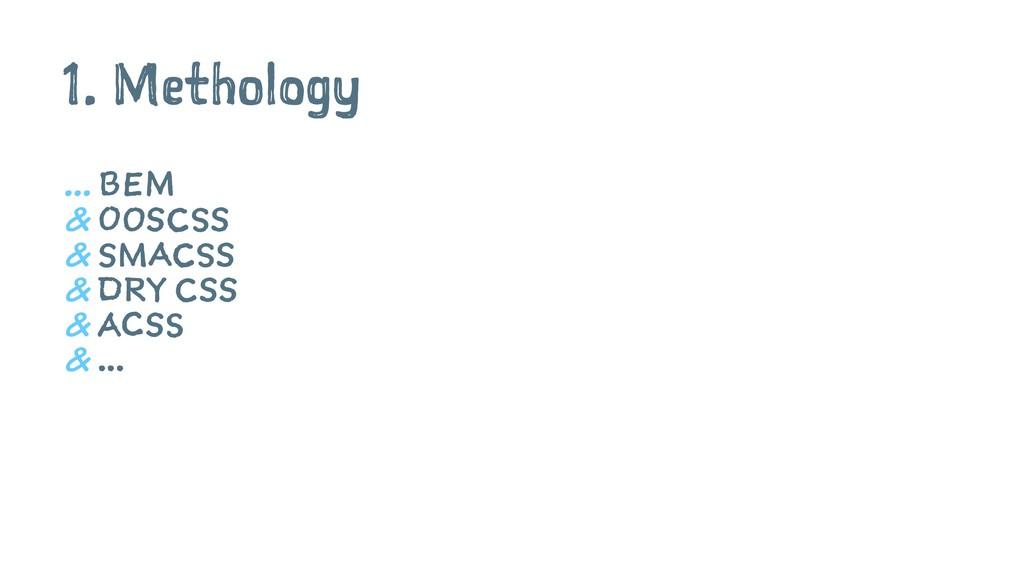1. Methology ... BEM & OOSCSS & SMACSS & DRY CS...