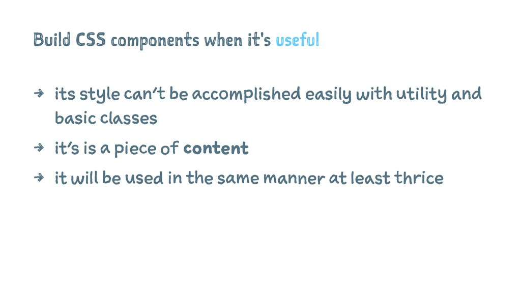 Build CSS components when it's useful 4 its sty...