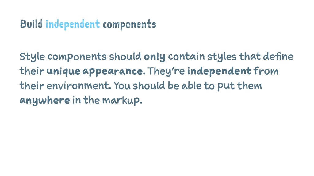 Build independent components Style components s...