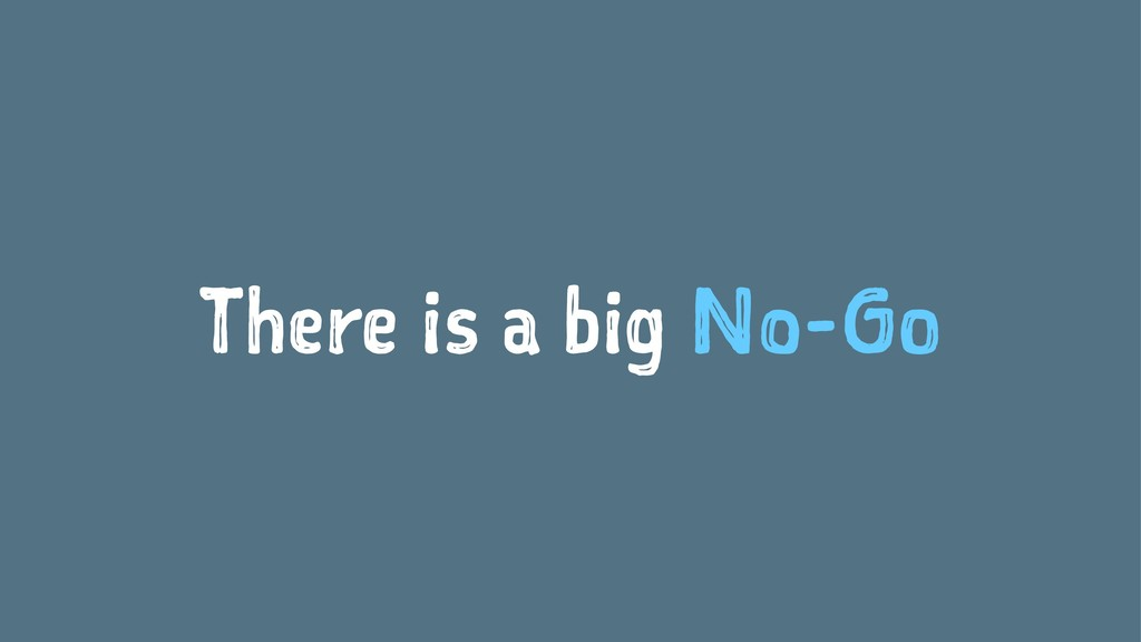 There is a big No-Go