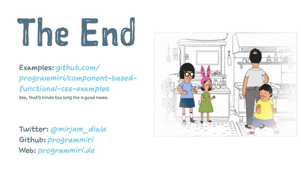 The End Examples: github.com/ programmiri /comp...