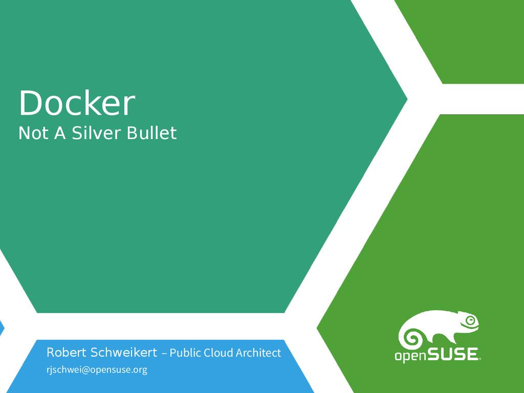 Docker Not A Silver Bullet Robert Schweikert – ...
