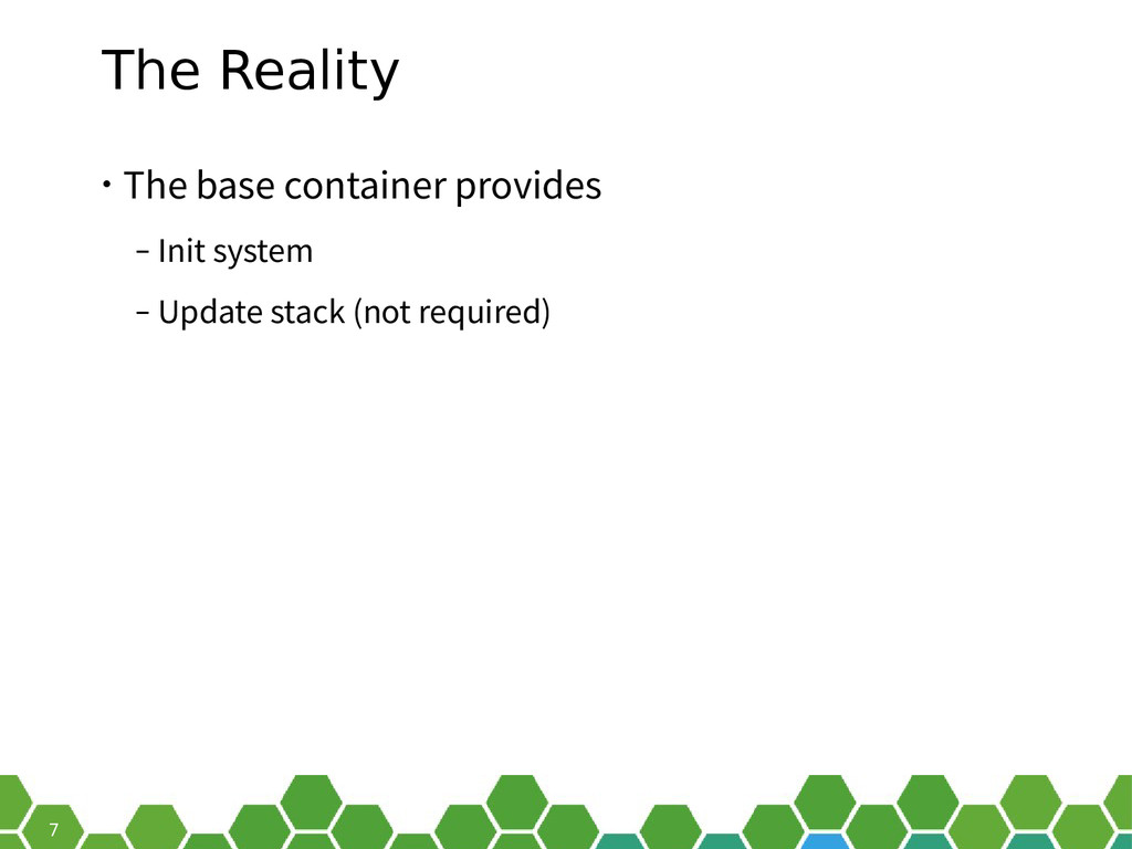 7 The Reality • The base container provides ‒ I...
