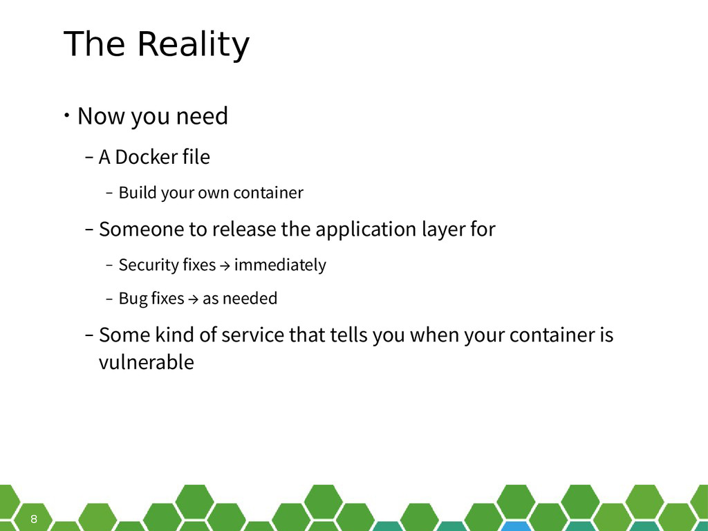 8 The Reality • Now you need ‒ A Docker file ‒ ...