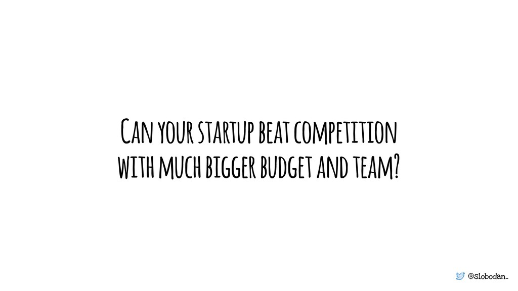 @slobodan_ Can your startup beat competition wi...