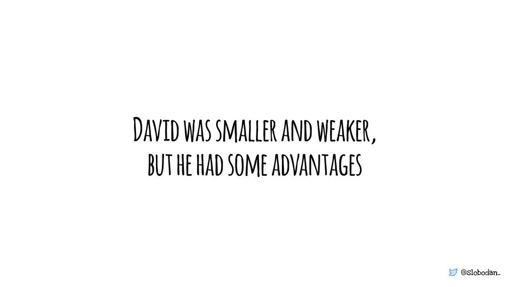 @slobodan_ David was smaller and weaker, but he...