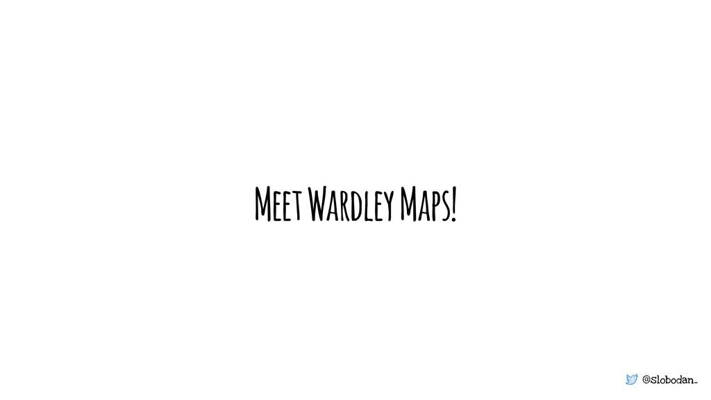 @slobodan_ Meet Wardley Maps!