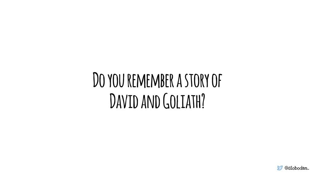 @slobodan_ Do you remember a story of David and...