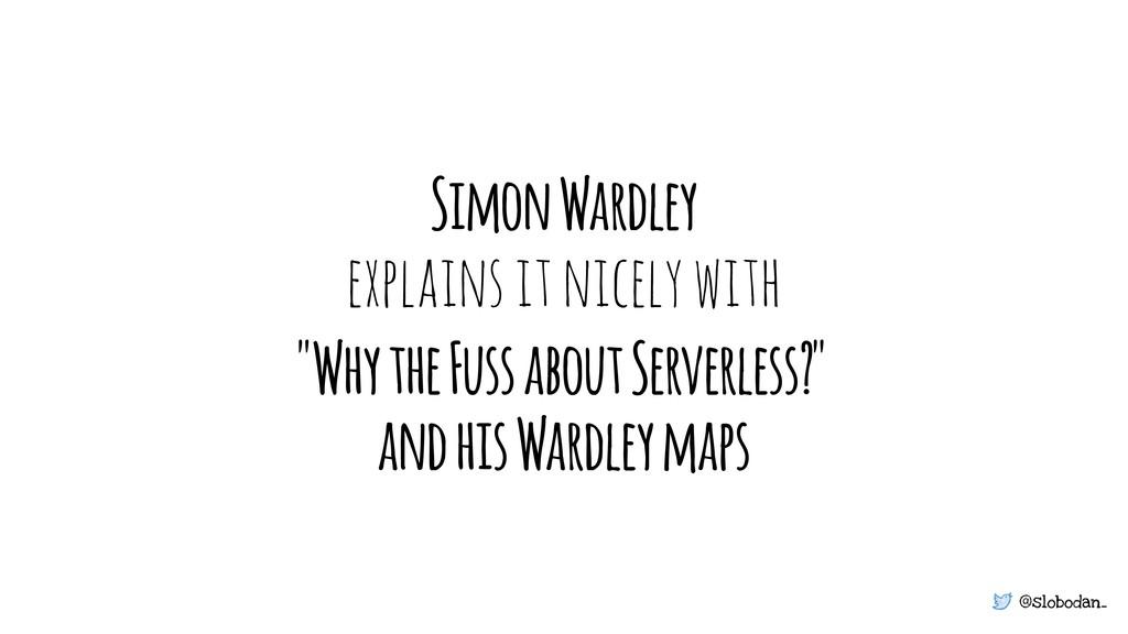 @slobodan_ Simon Wardley explains it nicely wit...