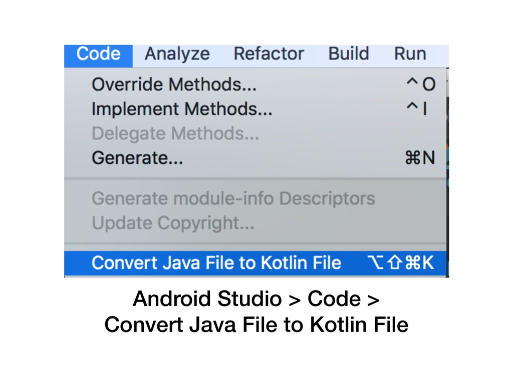 Android Studio > Code > Convert Java File to Ko...