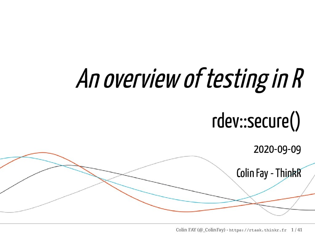 An overview of testing in R rdev::secure() 2020...