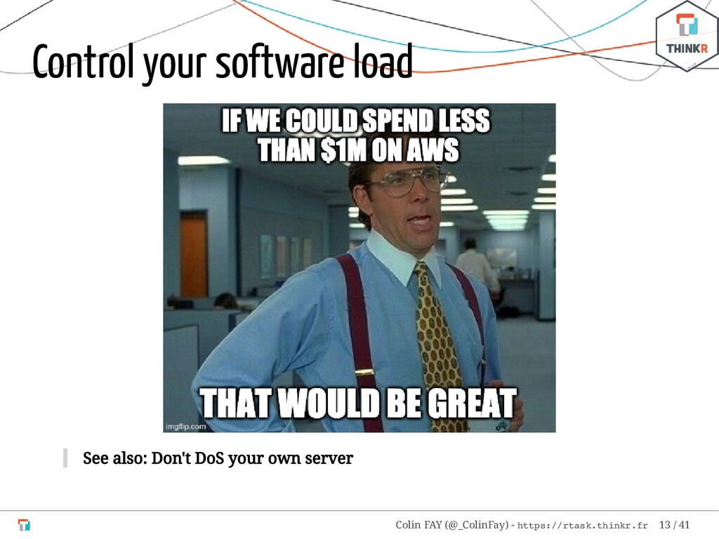 Control your software load See also: Don't DoS ...