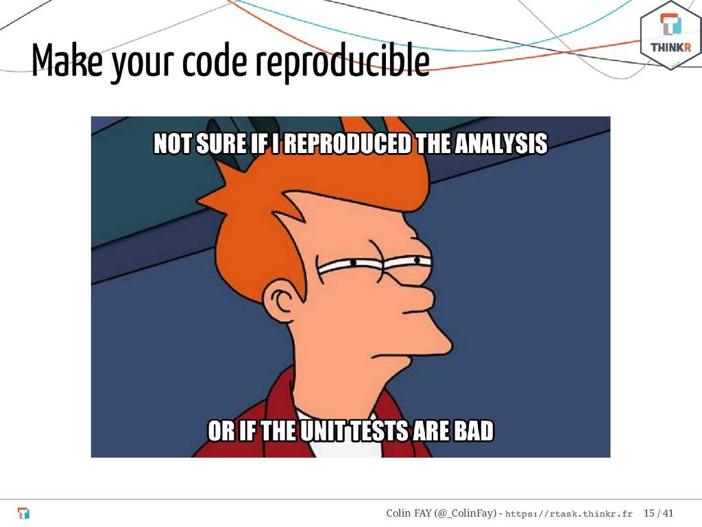 Make your code reproducible Colin FAY (@_ColinF...