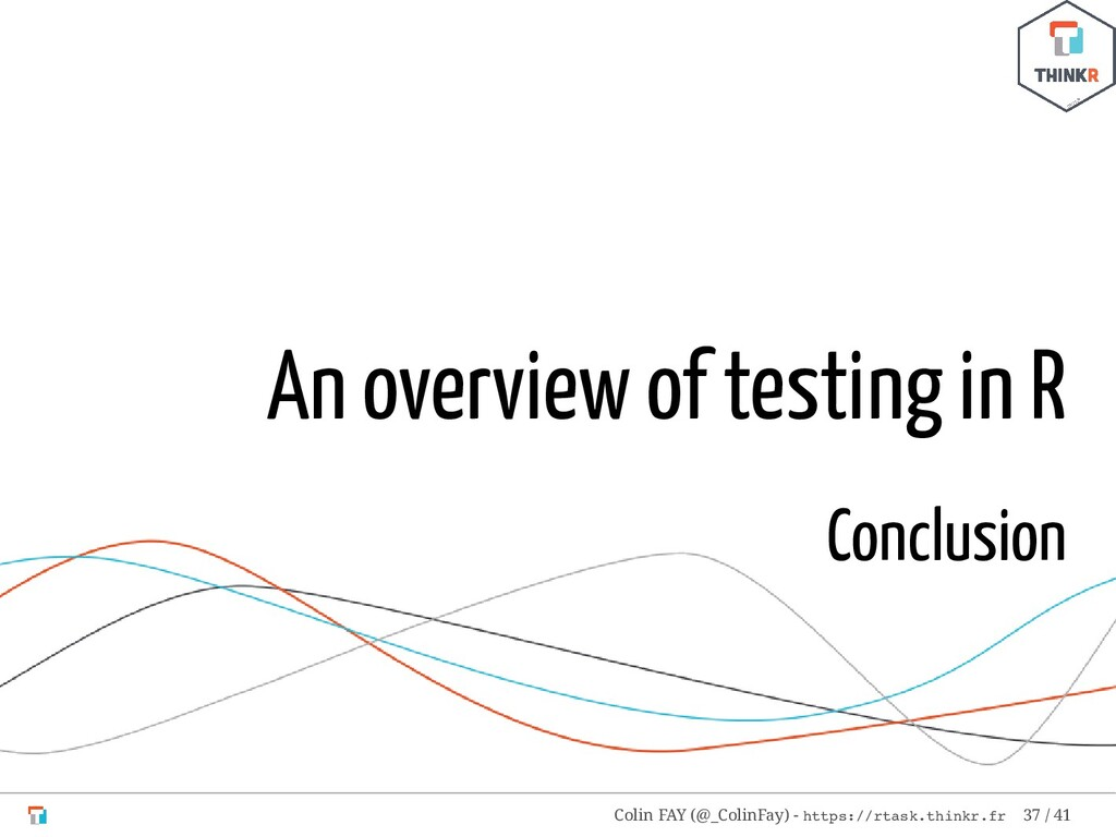 An overview of testing in R Conclusion Colin FA...