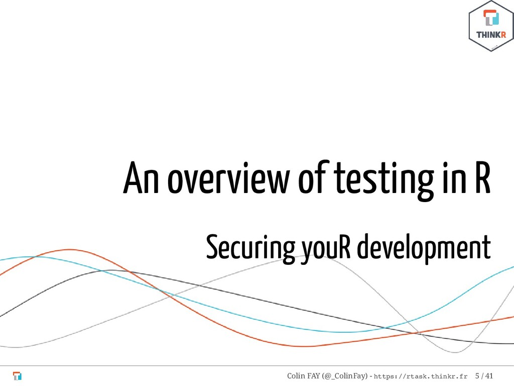 An overview of testing in R Securing youR devel...
