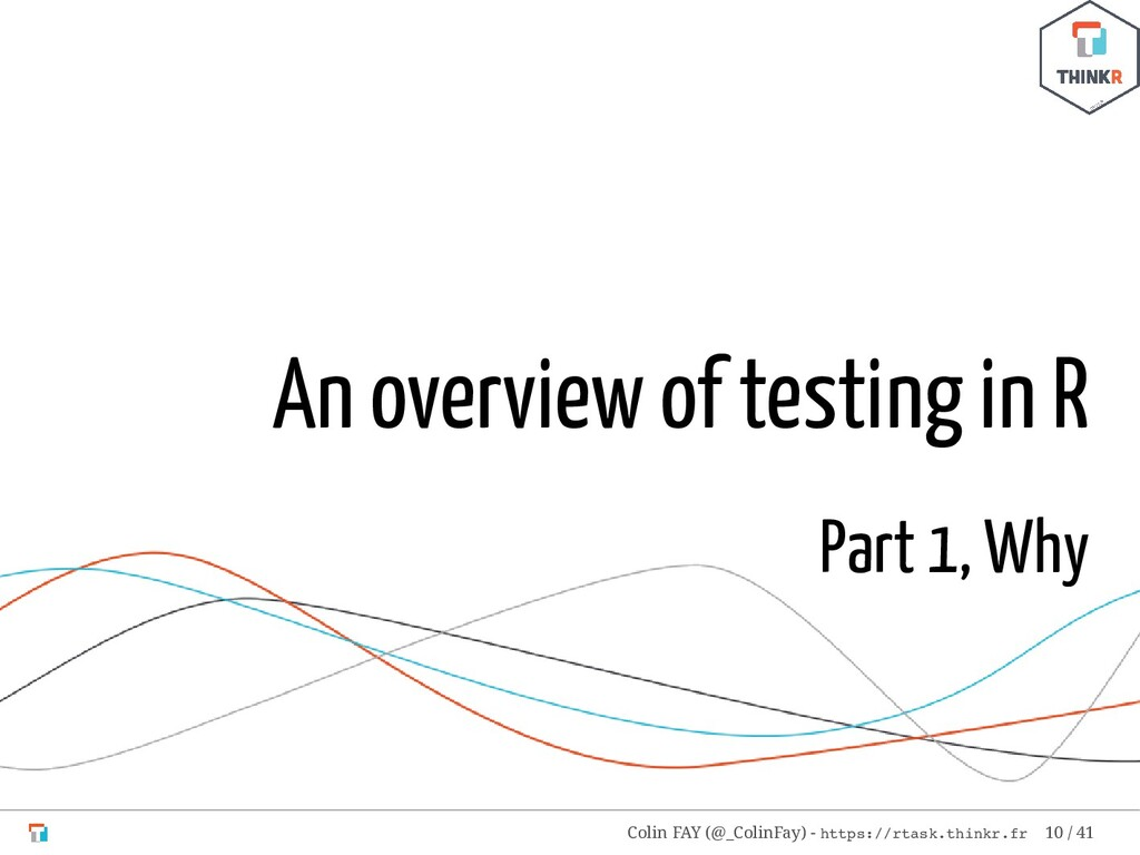 An overview of testing in R Part 1, Why Colin F...