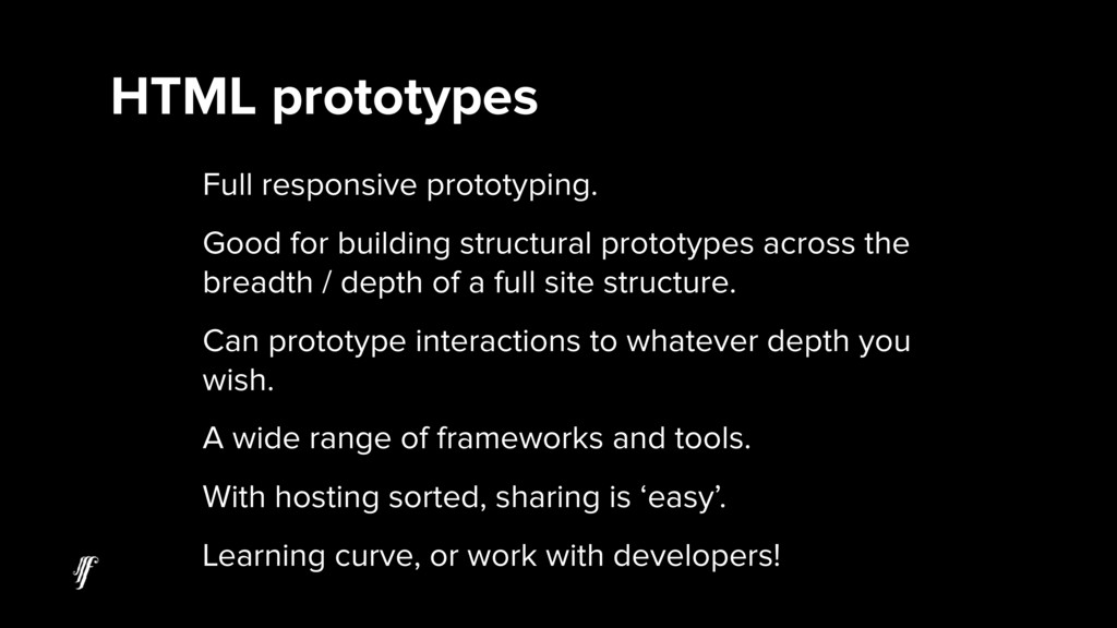 Full responsive prototyping. Good for building ...