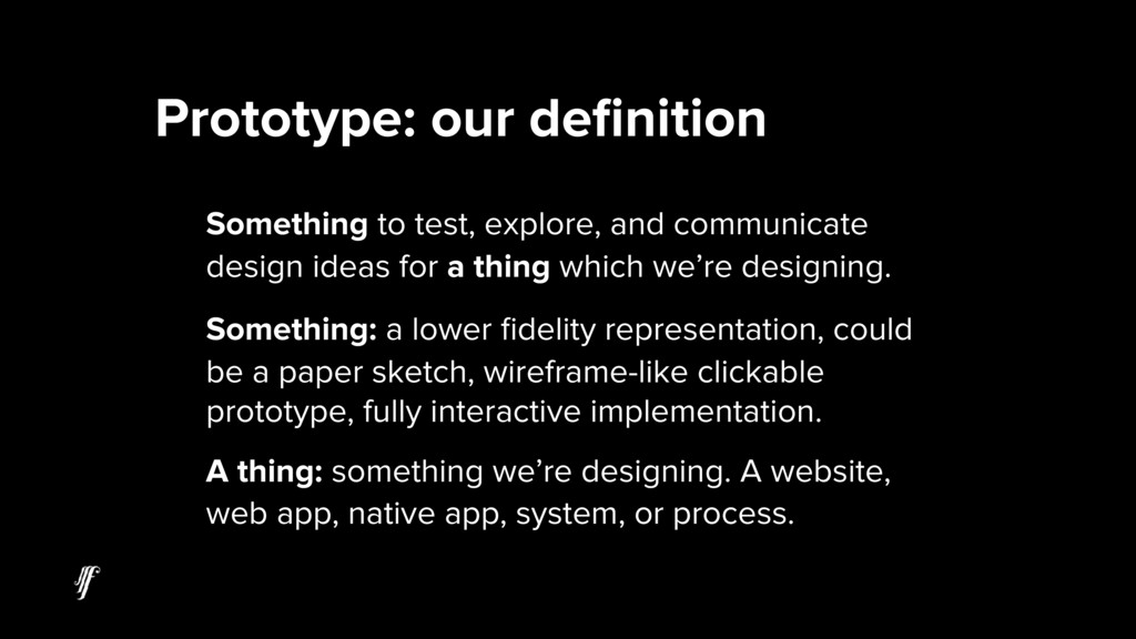Prototype: our definition Something to test, exp...