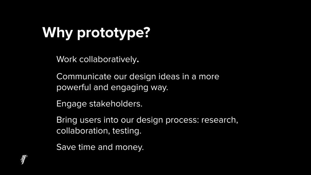 Why prototype? Work collaboratively. Communicat...