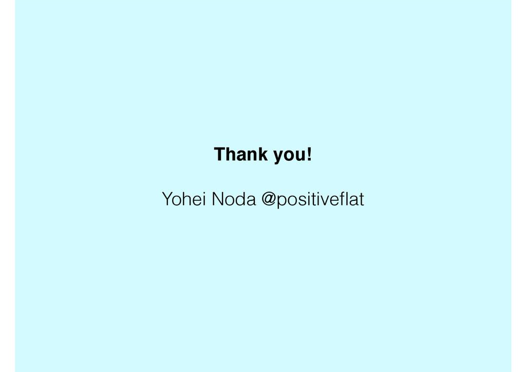 Thank you! Yohei Noda @positiveflat