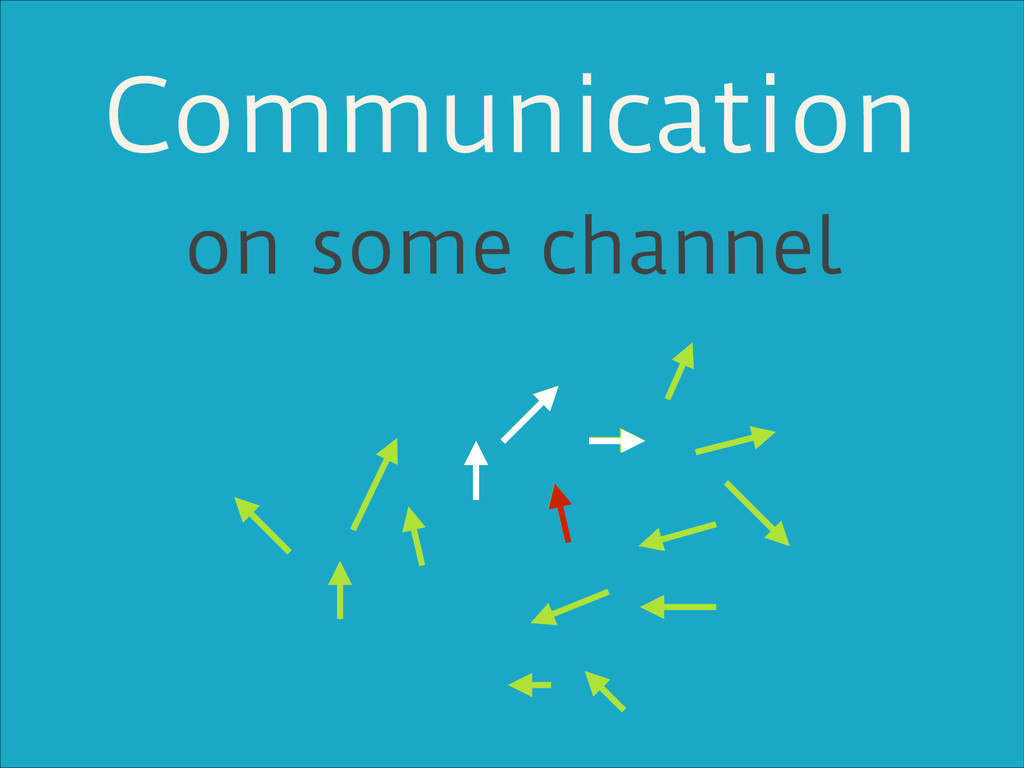 Communication on some channel