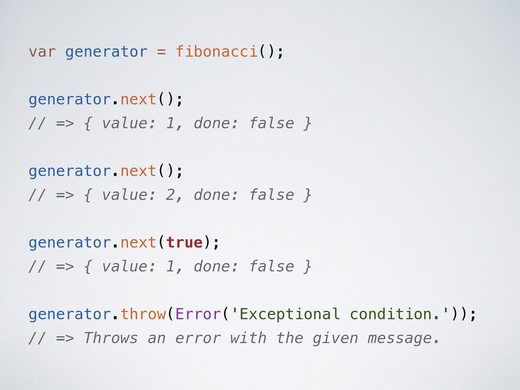 var generator = fibonacci(); generator.next(); ...