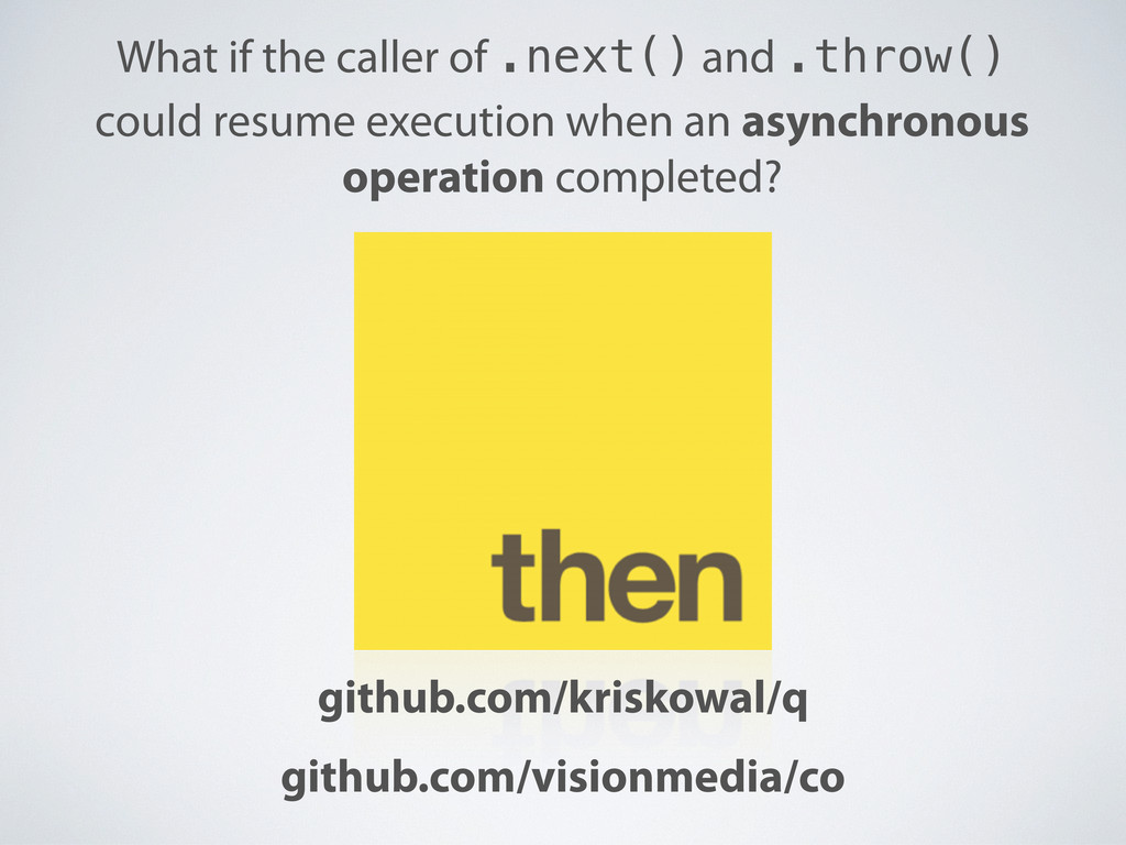 What if the caller of .next() and .throw() coul...