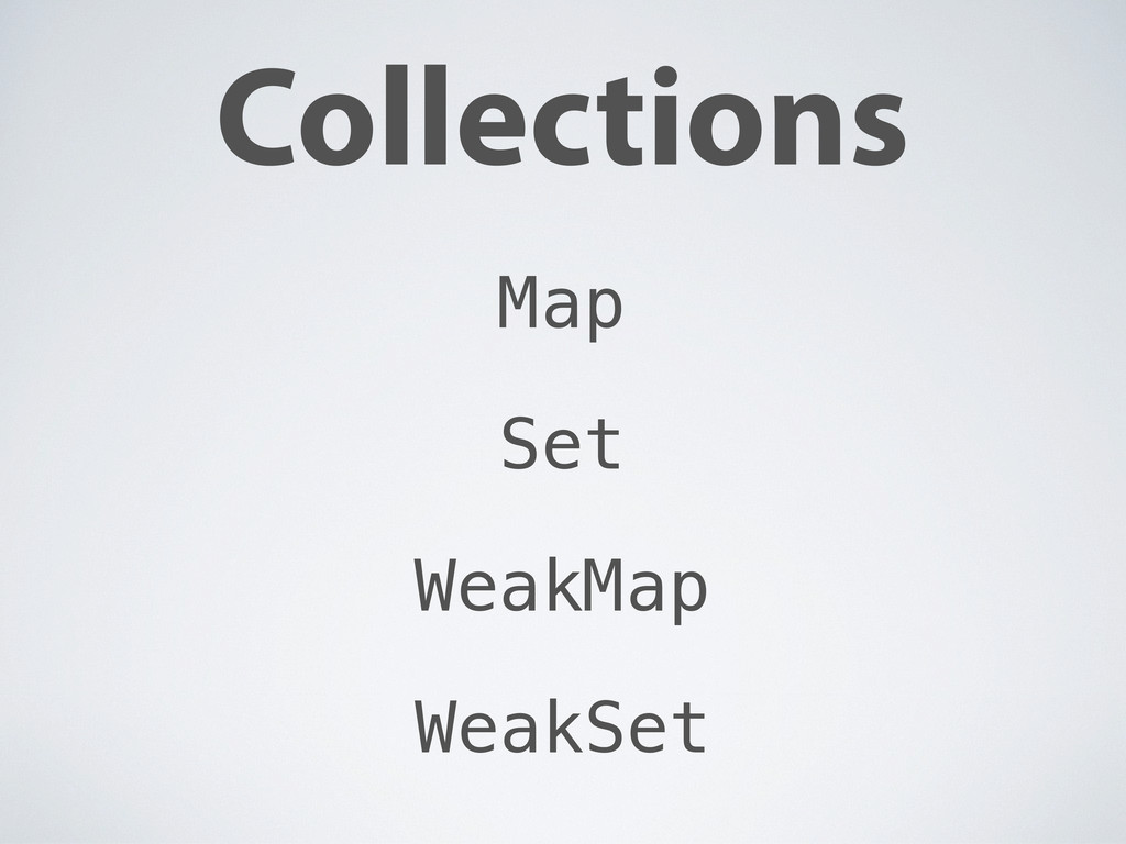 Collections Map Set WeakMap WeakSet