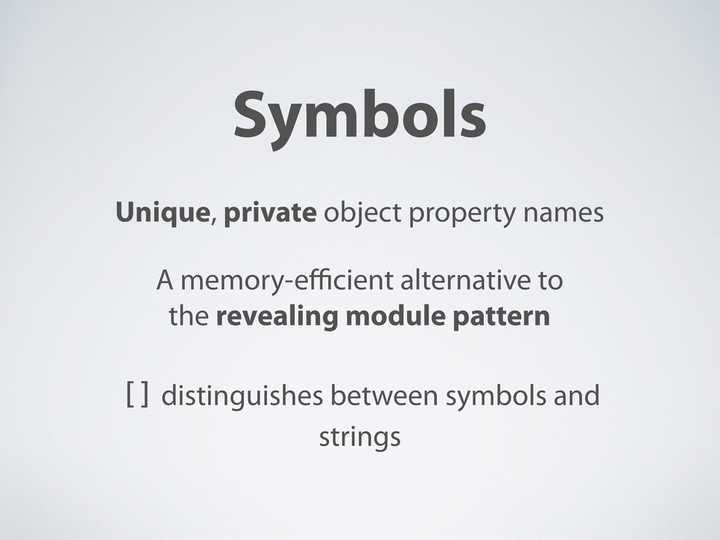 Symbols Unique, private object property names A...