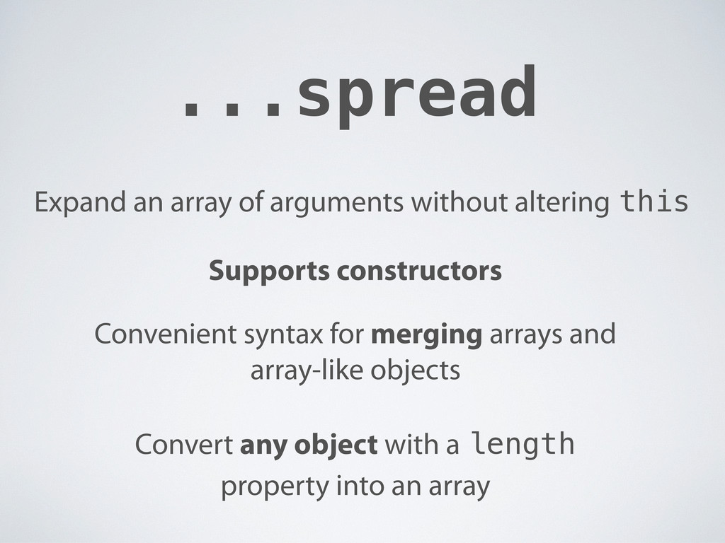 ...spread Expand an array of arguments without ...