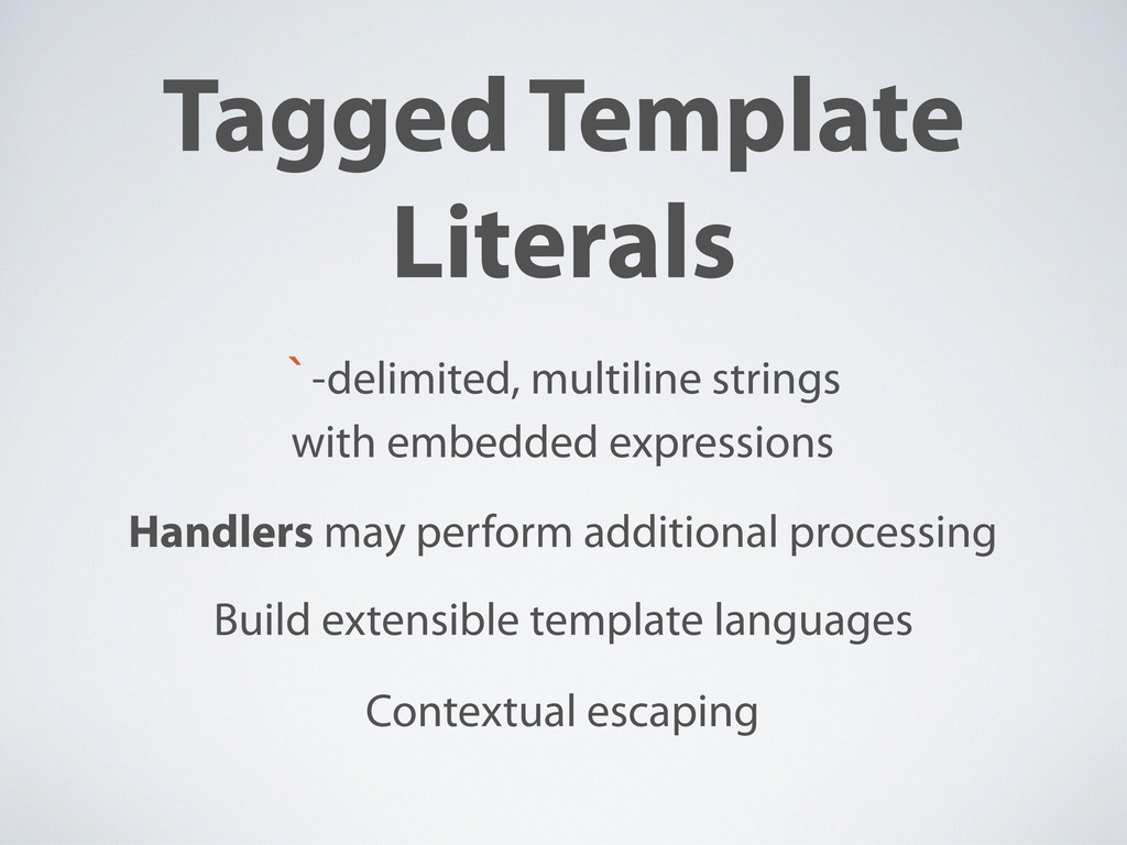 Tagged Template Literals `-delimited, multiline...