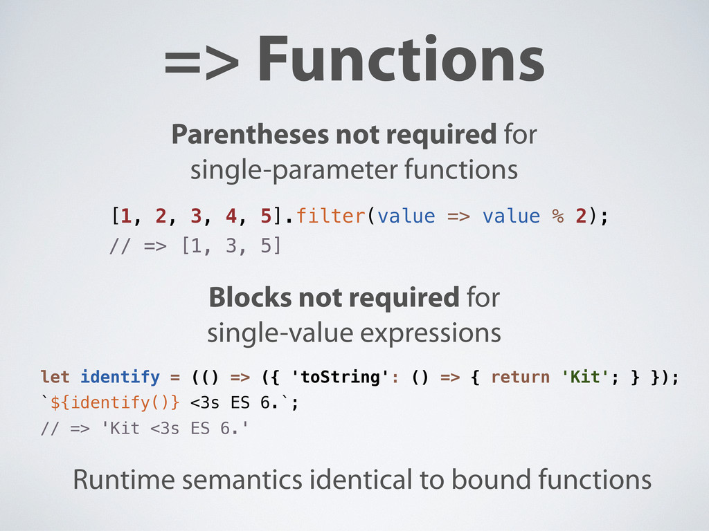 => Functions Parentheses not required for singl...