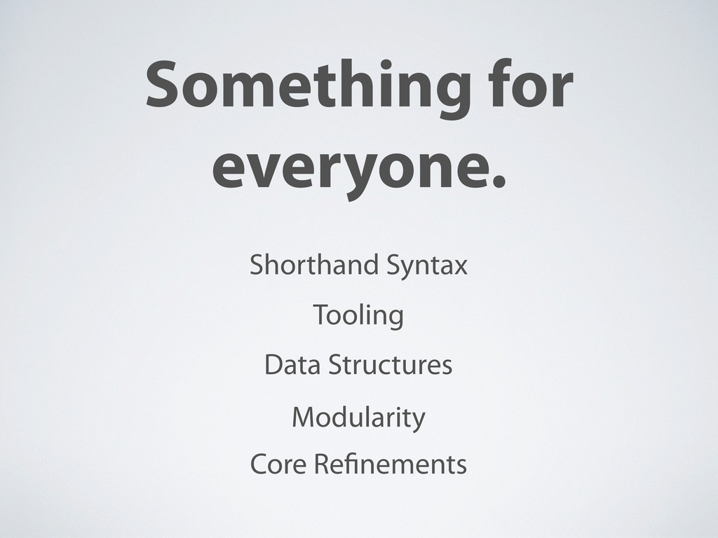 Something for everyone. Shorthand Syntax Data S...