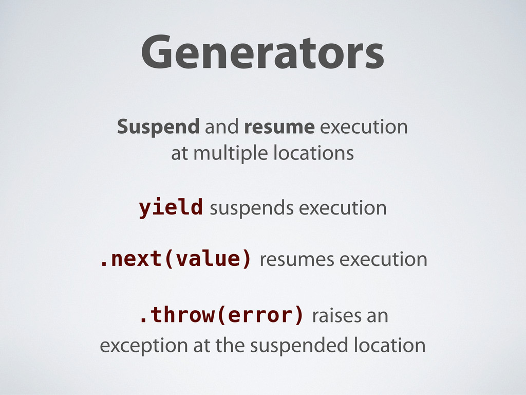 Generators Suspend and resume execution at mult...