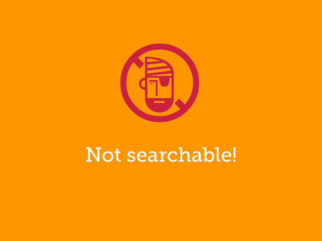 Not searchable! !